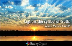 Light is the symbol of truth. - James Russell Lowell at BrainyQuote