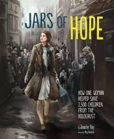 Jars of Hope: How One Woman Helped Save 2,500 Children During the Holocaust by Jennifer Roy.  Recommended Age: 7 - 11 In Poland's Warsaw Ghetto during WWII, a young nurse and social worker went about her daily work, caring for the sick — and smuggling Jewish children out to safety. Irena Sendler knew what she was risking, but she couldn't bear to watch children suffer and do nothing. And after every child was safe, she meticulously recorded their name hoping that someday they could be…