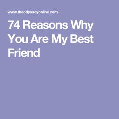 74 Reasons Why You Are My Best Friend