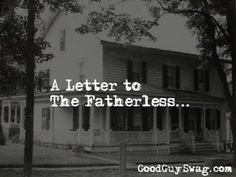 I let go of my ability to dream; I lost hope in the possibility of ever having a father. This is why I wrote my letter to the fatherless.