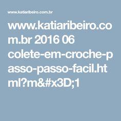 www.katiaribeiro.com.br 2016 06 colete-em-croche-passo-passo-facil.html?m=1