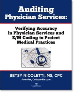 Auditing Physician Services: Verifying Accuracy in Physicians Services and E/M Coding by Betsy Nicoletti