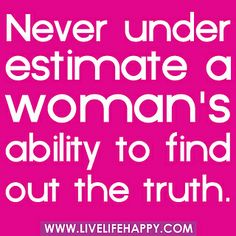 Never underestimate a woman's ability to find out the truth. by deeplifequotes, via Flickr
