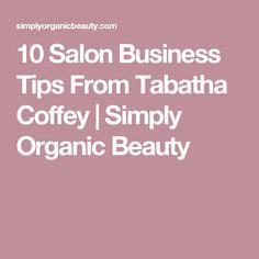 10 Salon Business Tips From Tabatha Coffey | Simply Organic Beauty