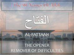18 Al-Fattah (الفتاح) The Opener / Remover Of Difficulties