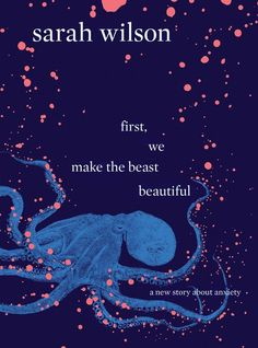 First, We Make the Best Beautiful: A New Journey Through Anxiety by Sarah Wilson will help you deal with life's challenges. New Books, Good Books, Books To Read, Books About Mental Illness, Sarah Wilson, Understanding Anxiety, Beautiful Book Covers, New Journey, Verse