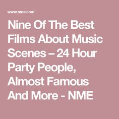 Nine Of The Best Films About Music Scenes –24 Hour Party People, Almost Famous And More - NME