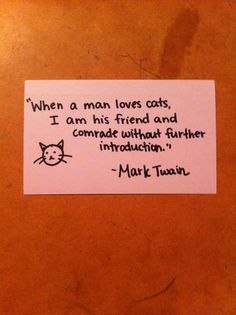 """Mark Twain Quote: """"When a man loves cats,  I am his friend...  without further introduction."""""""
