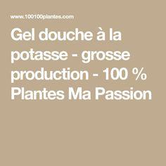 Gel douche à la potasse - grosse production - 100 % Plantes Ma Passion