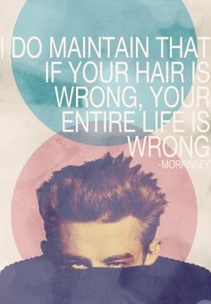 Lol! ;) Quote from Morrissey, poster of James Dean. #hair #hairstyle #quotes