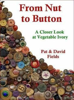 ButtonBooks - From Nut to Button: A Closer Look at Vegetable Ivory by Pat & David Fields. Button Art, Button Crafts, Make Your Own Buttons, Civil War Books, Dorset Buttons, Button Bouquet, Crazy Patchwork, Heart Art, Vintage Buttons