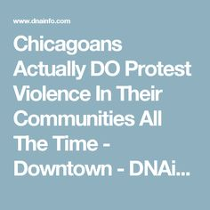 Chicagoans Actually DO Protest Violence In Their Communities All The Time  - Downtown - DNAinfo Chicago