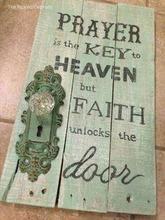 Prayer is the key to Heaven but faith unlocks the door.