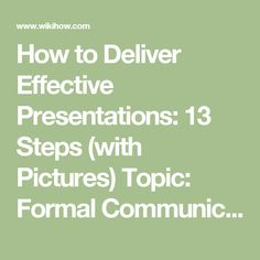 How to Deliver Effective Presentations: 13 Steps (with Pictures) Topic: Formal Communication including interviews, meetings and presentations Valued content: The part about how to use powerpoint effectively is so on cue! Effective Presentation, Professional Presentation, How To Use Powerpoint, Levels Of Understanding, Effective Communication, Learning To Be, Body Language, How To Become, Interview