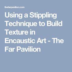 Using a Stippling Technique to Build Texture in Encaustic Art - The Far Pavilion