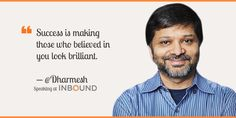 """Success is making those who believed in you look brilliant."" ― Dharmesh Shah, CTO & Co-Founder, HubSpot"