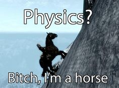 The dutiful Skyrim horse, defying physics to casually scale mountains. For Steven!