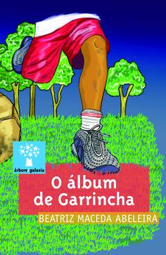 O álbum de Garrincha / Beatriz Maceda Abeleira ; ilustracións Laura Beleiro (2015)