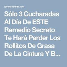 Sólo 3 Cucharadas Al Día De ESTE Remedio Secreto Te Hará Perder Los Rollitos De Grasa De La Cintura Y Bajar Colesterol.