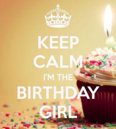 KEEP CALM I'M THE BIRTHDAY GIRL  Happy birthday to me! December 31th