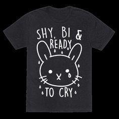 """This bisexual shirt is perfect for all the bi bunnies out there who are shy and introverted and sad but still feel some bi pride, like """"shy, bi and ready to cry."""" This cute bunny shirt is great for fans of bi jokes, bi pride, bisexual shirts, bi quotes and gay shirts."""