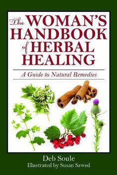 The Woman's Handbook of Healing Herbs by Deb Soule, http://www.amazon.com/gp/product/B005PTZKV0/ref=cm_sw_r_pi_alp_qxUoqb13H4VVC
