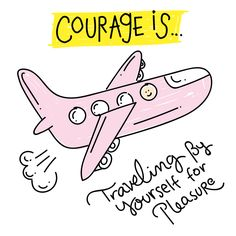 Courage Is — MICHELLE POLER Confort Zone, Traveling By Yourself, Peace, World