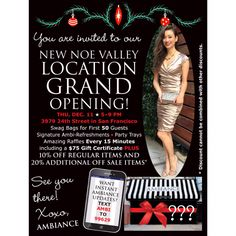 NEW Noe Valley Ambiance Grand Opening Party! Thu, Dec. 11th • 5 - 9 pm 3979 24th St. Join us as we celebrate our wonderful new location on 24th Street. The first 50 people to arrive get a swag bag stuffed with goodies!We'll be giving away premium denim, shoes, jewelry, clothing in raffles every 15 minutes and one $75 gift certificate giveaway. We are serving signature Ambiance refreshments and delicious party trays. Enjoy 10% Off Regular Items and 20% Additional Off Sale Items all night long!* *Discount cannot be combined with other discounts.