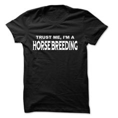 Trust Me I Am Horse breeding ... 999 Cool Job Shirt ! T-Shirts, Hoodies (22.25$ ==►► Shopping Here!)