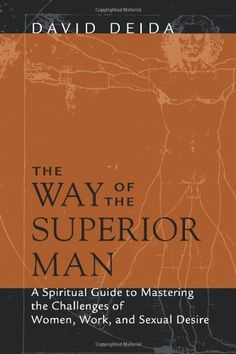 The Way of the Superior Man: A Spiritual Guide to Mastering the Challenges of Women, Work, and Sexual Desire by David Deida, http://www.amazon.com/dp/1591792576/ref=cm_sw_r_pi_dp_LFOFqb04H29AP