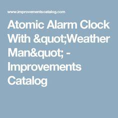 "Atomic Alarm Clock With ""Weather Man"" - Improvements Catalog"
