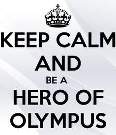 Keep Calm and Be a Hero of Olympus