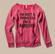 Game of Thrones Khaleesi sweatshirt. NEED. NOW. Just not in pink, please... Lol.