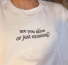 Are You Alive Or Just Existing? T-Shirt - Inspirational T Shirts - Ideas of Inspirational T Shirts - Are You Alive Or Just Existing? T-Shirt T-shirt Broderie, T Shirt Custom, Outfits Damen, Tumblr Outfits, Look Cool, Aesthetic Clothes, Aesthetic T Shirts, Aesthetic Grunge, Simple Aesthetic