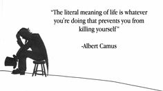 """The literal meaning of life is…"" -Albert Camus Life Quotes Love, Great Quotes, Quotes To Live By, Inspirational Quotes, Quote Life, Existentialism Quotes, Philosophical Quotes, The Words, Cool Words"