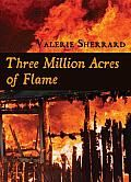 Three Million Acres of Flame by Valerie Sherrard:  For Skye Haverill and her family, it begins as an ordinary day. But in the annals of Canadian history, October 7, 1825, is the date of one of our greatest national disasters. The Haverill family has been turned upside down in the last year...