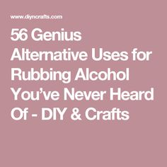 56 Genius Alternative Uses for Rubbing Alcohol You've Never Heard Of - DIY & Crafts