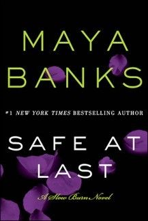 New Release and 4 Star Review: Safe at Last (Slow Burn #3) by Maya Banks.
