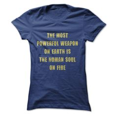 (Greatest T-Shirts) The Most Powerful Weapon On Earth Is The Human Soul On Fire - Political Quote T Shirt - Buy Now...