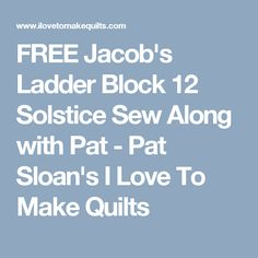 """FREE  18"""" Jacob's Ladder Block 12 Solstice Sew Along with Pat - Pat Sloan's I Love To Make Quilts"""
