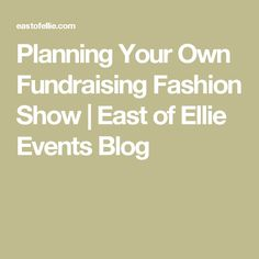 Planning Your Own Fundraising Fashion Show | East of Ellie Events Blog