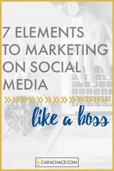 7 elements to marketing on social media like a boss. Branding and marketing guidelines. Digital Marketing and Social Media Strategy. carachace.com