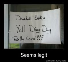 LOL.  I'm going to try this because my dad lives with me and he's usually the one home .... he's legal deaf in one ear and  hard of hearing in the other.  LOL.  When my neighbors see someone on my porch yelling Ding Dong.  LOL.   Priceless !!!