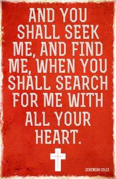 And you shall seek me, and find me, when you shall search for me with all your heart. Jeremiah 29:13 / BIBLE IN MY LANGUAGE