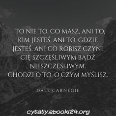 Dale Carnegie cytat o tym co czyni nas szczęśliwymi ludźmi Dale Carnegie, Read More, Picture Quotes, Social Media Marketing, Cards Against Humanity, Wisdom, Thoughts, Reading, Life
