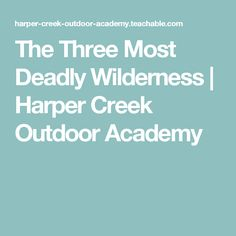 The Three Most Deadly Wilderness Survival Courses, Wilderness, Learning, Outdoor, Outdoors, Studying, Teaching, Outdoor Games, The Great Outdoors