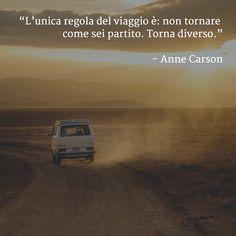 L'unica regola del #viaggio è: non tornare come sei partito. Torna #diverso. (Anne Carson)