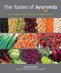 The Tastes of Ayurveda  Healthful, healing recipes for the modern Ayurvedic. In this all-vegetarian cookbook, Amrita Sondhi, provides new twists on traditional Ayurvedic recipes that are also inspired by the growing popularity of whole grans and raw foods.