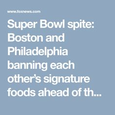 Super Bowl spite: Boston and Philadelphia banning each other's signature foods ahead of the big game
