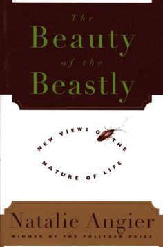 79. The Beauty of the Beastly by Natalie Angier